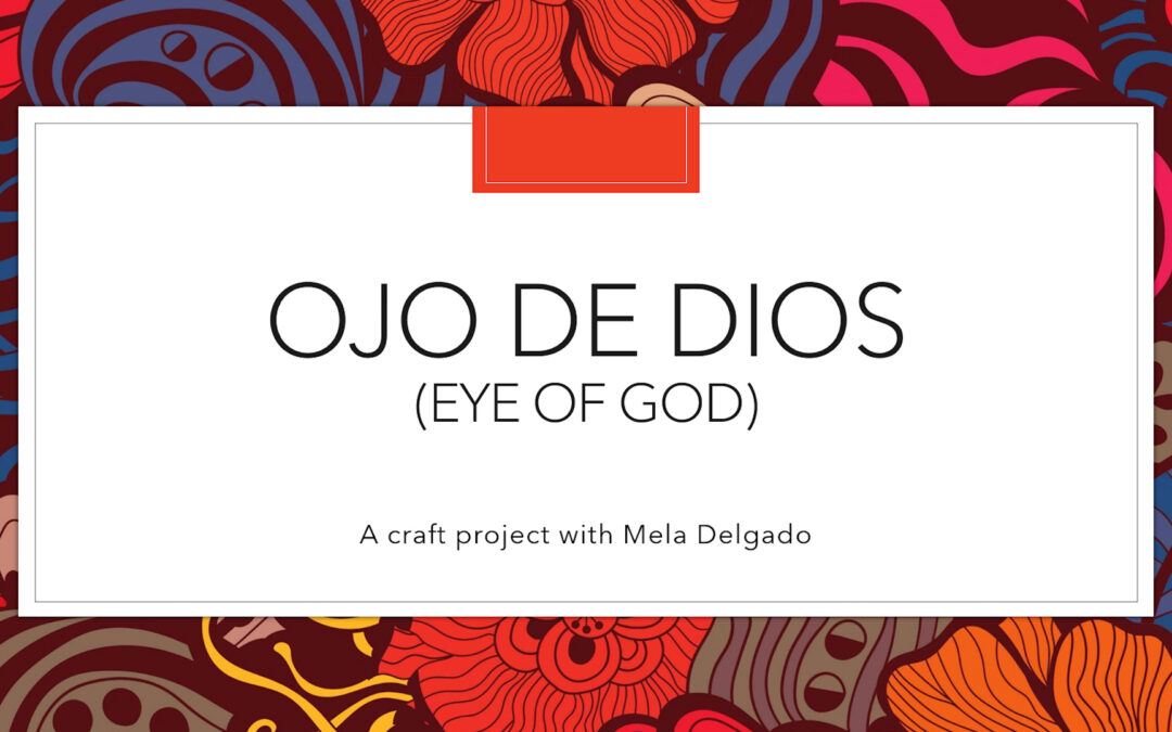 Ojo de Dios (God's Eye) with Mela Delgado